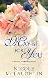 Maybe for You: A Whiskey and Weddings Novel