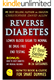 REVERSE DIABETES - LOWER BLOOD SUGAR TO NORMAL - BE DRUG FREE - END TESTING - BONUS: HOW TO KEEP DIABETES OFF MEDICAL RECORDS (Diabetes Cure, Diabetes Diet) (HOW TO BOOK & GUIDE FOR SMART DUMMIES 1)