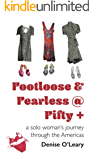 Footloose & Fearless @ Fifty +: a solo wowan's journey through the Americas