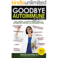 Goodbye Autoimmune Disease: How to Prevent and Reverse Chronic Illness and Inflammatory Symptoms Using Supermarket Foods (Goodbye Lupus Book 3)