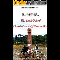 Estrada Real Caminho dos Diamantes: Relatos de uma viagem de bicicleta. (Uma pedalADA pela ... Livro 1)