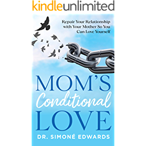 Mom's Conditional Love: Repair Your Relationship with Your Mother So You Can Love Yourself