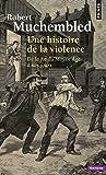 Une histoire de la violence. De la fin du Moyen Âg