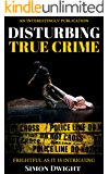 Disturbing True Crime: Terrifying True Stories (Interestingly Crime Book 1) (English Edition)