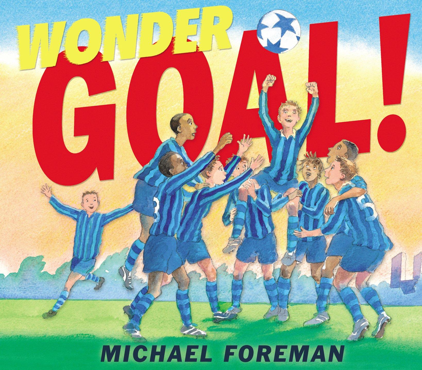 Wonder Goal!: Amazon.co.uk: Foreman, Michael: Books