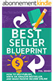 Best Seller Blueprint: How to Self-Publish, Write an Amazon Bestseller, and Make Passive Income Online (English Edition)