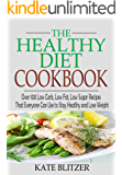 The Healthy Diet Cookbook: Over 100 Low Carb, Low Fat, Low Sugar Recipes That Everyone Can Use to Stay Healthy and Lose Weight (Low Carb Cookbook, Low ... Low Fat Cookbook, Healthy Diet Plan)