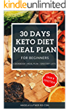 30 Days Keto Diet Meal Plan for Beginners : Cookbook , Meal Plan , Grocery Lists : EASY & EFFECTIVE (Ketogenic Diet for Beginners 1) (English Edition)