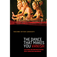 The Dance That Makes You Vanish: Cultural Reconstruction in Post-Genocide Indonesia (Difference Incorporated) book cover