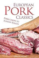 European Pork Classics: Pork chops to Sunday Roasts Kindle Edition