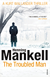 The Troubled Man: A Kurt Wallander Mystery (English Edition)