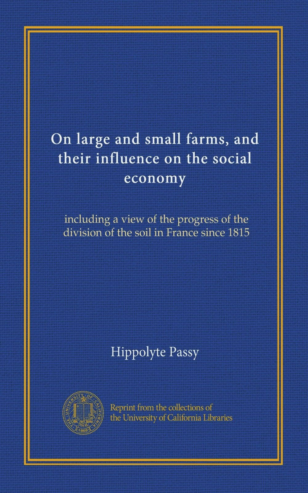 Download On large and small farms, and their influence on the social economy: including a view of the progress of the division of the soil in France since 1815 ebook