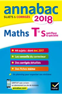 Annales Annabac 2018 Maths Tle S spécifique & spécialité: sujets et corrigés du bac Terminale