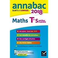 Annales Annabac 2018 Maths Tle S spécifique & spécialité: sujets et corrigés du bac Terminale S