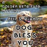 Dog Bless You: A Golden Retriever Mystery: Golden Retriever Mysteries, Volume 4
