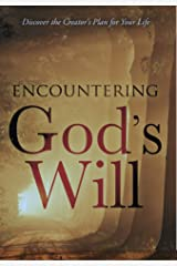 Encountering God's Will: Discover the Creator's Plan for Your Life Kindle Edition