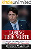 Losing True North: Justin Trudeau's Assault on Canadian Citizenship
