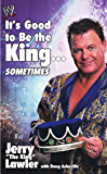 It's Good To Be The King...: Sometimes (WWE)