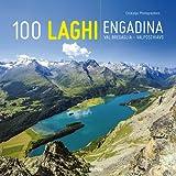 100 laghi. Engadina, Val Bregaglia, Valposchiavo. Ediz. italiana e tedesca