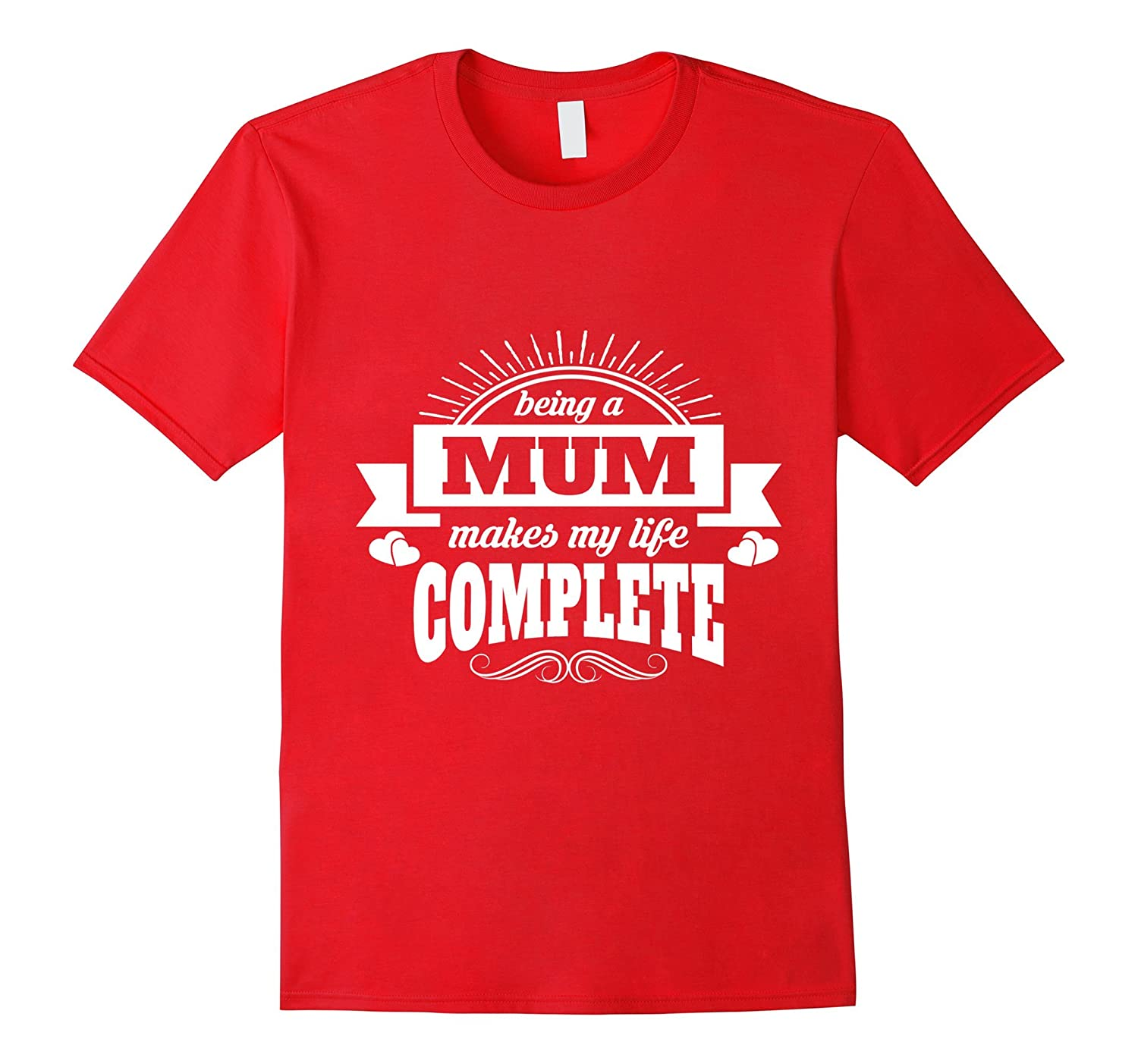 Being a Mum Makes My Life Complete T Shirts Gift-TH