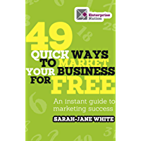 49 Quick Ways to Market Your Business for Free: An Instant Guide to Marketing Success