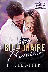Her Billionaire Prince (Her Billionaire CEO Book 2) Kindle Edition