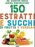 150 estratti e succhi di frutta e verdura: Con l'utilizzo terapeutico spiegato dal medico