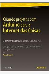 Criando projetos com Arduino para a Internet das Coisas: Experimentos com aplicações do mundo real – Um guia para o entusiasta de Arduino ávido por aprender (Portuguese Edition) Kindle Edition