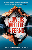 Flowers Over the Inferno: A Times Book of the Summer and Crime Book of the Month (A Teresa Battaglia thriller) (English Edition)