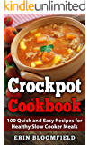 Crockpot Cookbook: 100 Quick and Easy Recipes for Healthy Slow Cooker Meals (Crockpot Recipes, Crock Pot Cookbook, Crock Pot Recipes Cookbook,  Slow Cooker Recipes)