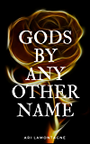 Gods by any Other Name