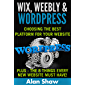 Wix, Weebly & Wordpress: Choosing The Best Platform For Your Website & The 8 Things Every New Website Must Have