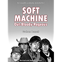 Soft Machine: Out-Bloody-Rageous: Revised and Updated Edition (English Edition)