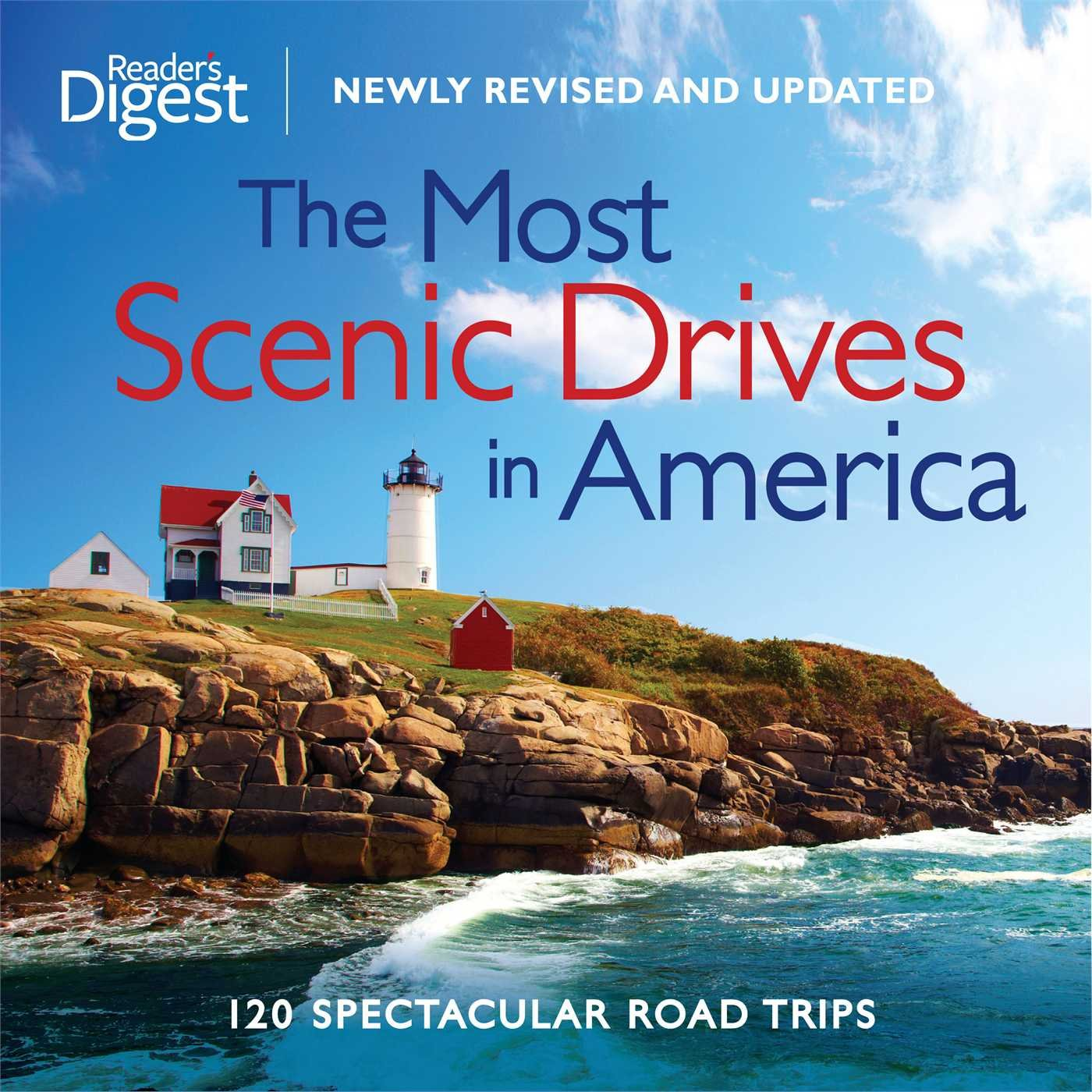 The Most Scenic Drives in America, Newly Revised and Updated: 120 Spectacular Road Trips by Reader's Digest