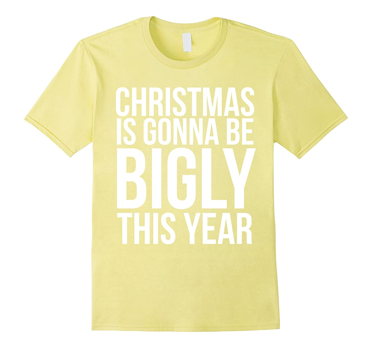 Christmas Is Gonna Be Bigly This Year T-Shirt-Teeae
