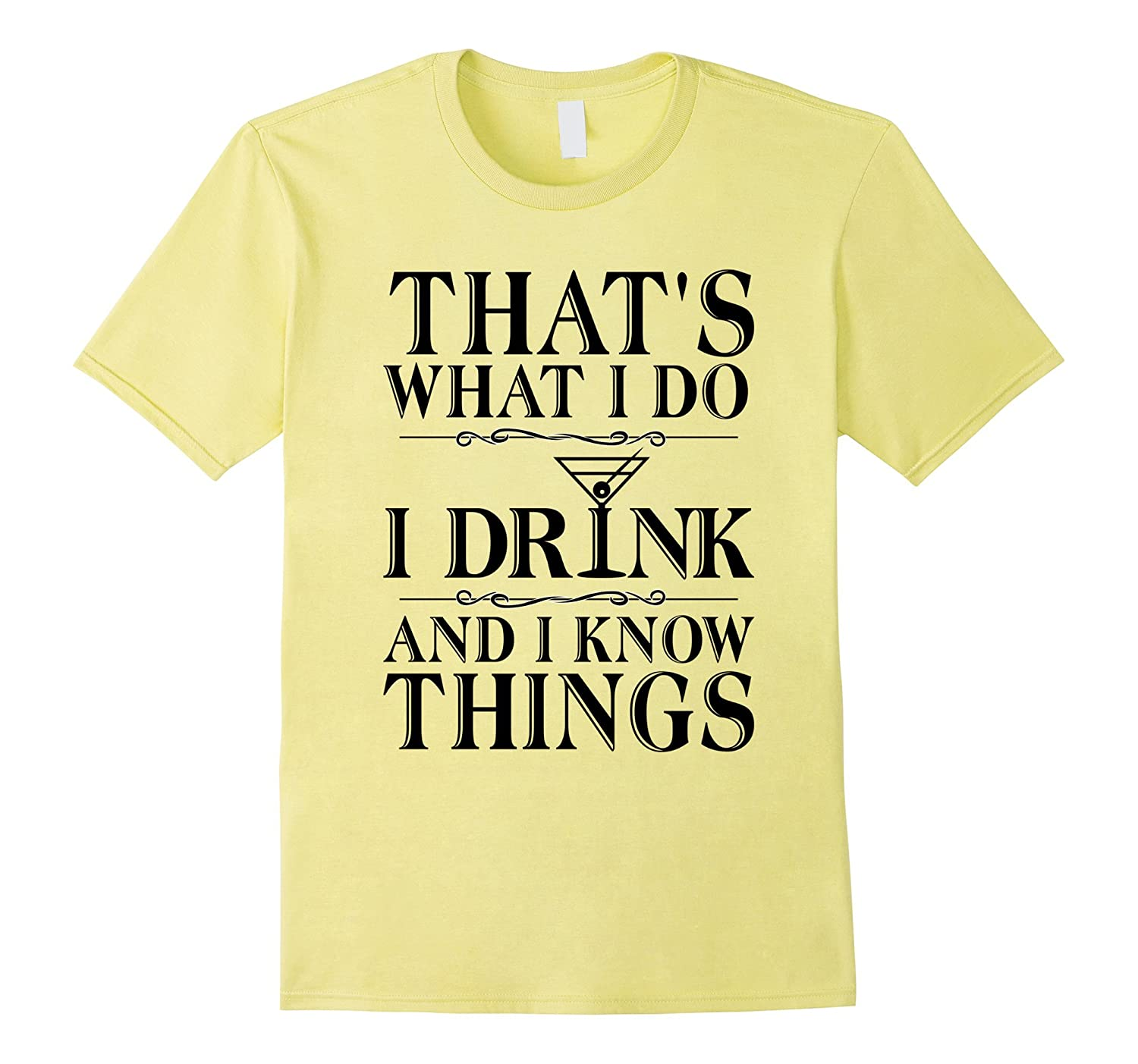 thats what i do i drink and i know things T shirt