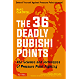 The 36 Deadly Bubishi Points: The Science and Technique of Pressure Point Fighting - Defend Yourself Against Pressure…