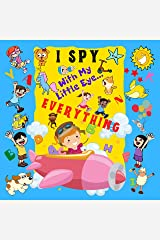 I Spy With My Little Eye Everything: A Fun Guessing Game Book For 2-6 Year Olds | Fun Activity Picture Book For Kids |  Perfect Gift For Boys and Girls Kindle Edition
