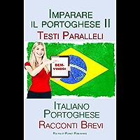 Imparare il portoghese II - Testi Paralleli  (Italiano - Portoghese) Racconti Brevi (Italian Edition)