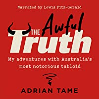 The Awful Truth: My Adventures with Australia's Most Notorious Tabloid