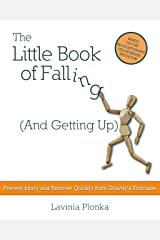 The Little Book of Falling (and Getting Up): Prevent Injury and Recover Quickly From Gravity's Embrace Kindle Edition