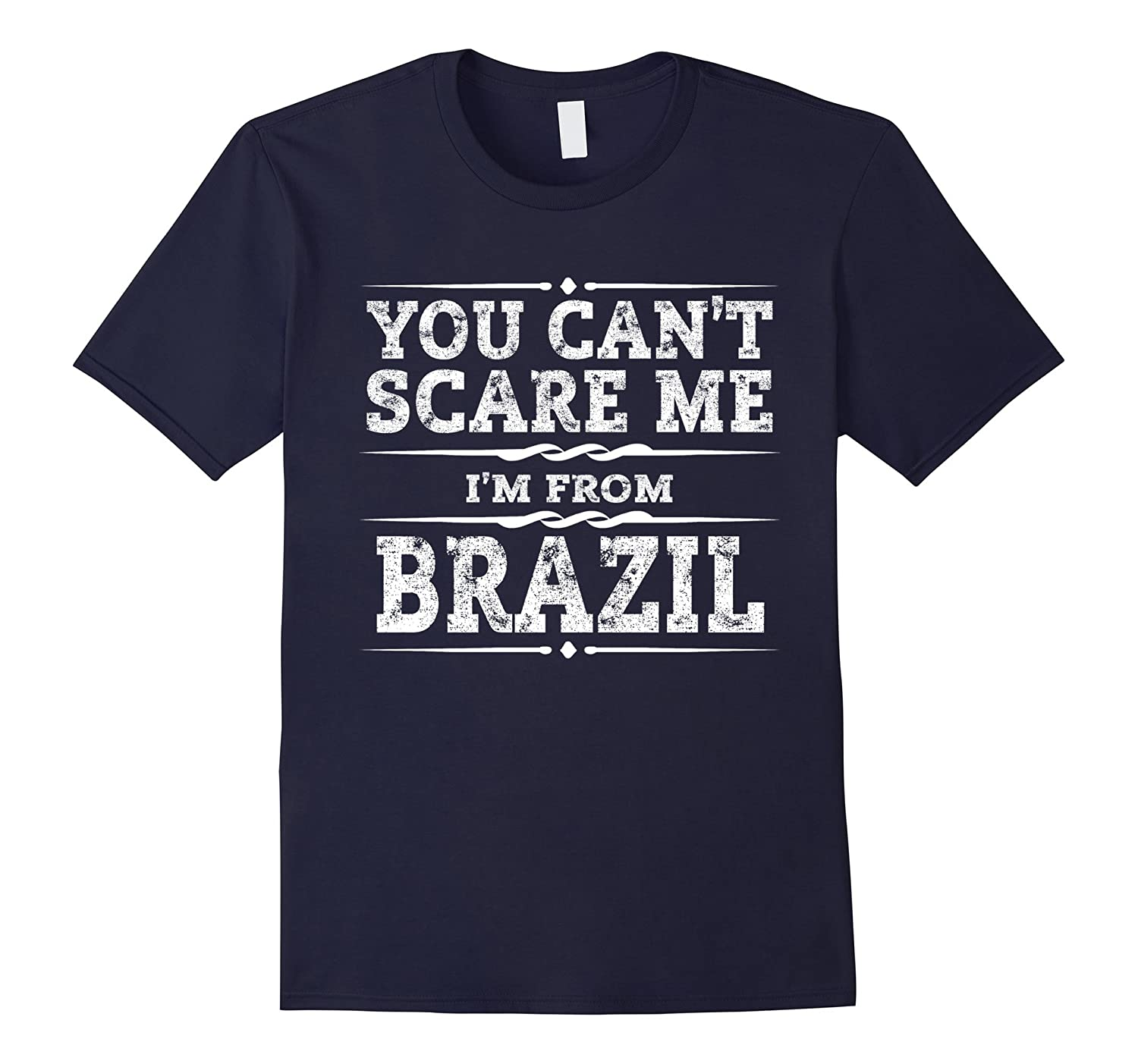You can't scare me, I'm from Brazil Tshirt - Brazil Gift-TH