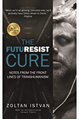 The Futuresist Cure: Notes from the Front Lines of Transhumanism (English Edition) eBook Kindle