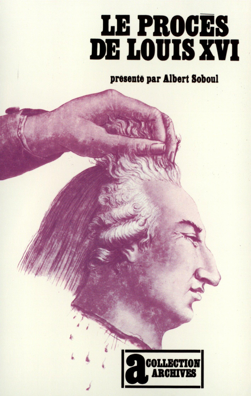 Le Procès de Louis XVI. Présenté par Albert Soboul. Poche – 11 octobre 1973 Soboul Albert Gallimard 2070289001 TL2070289001