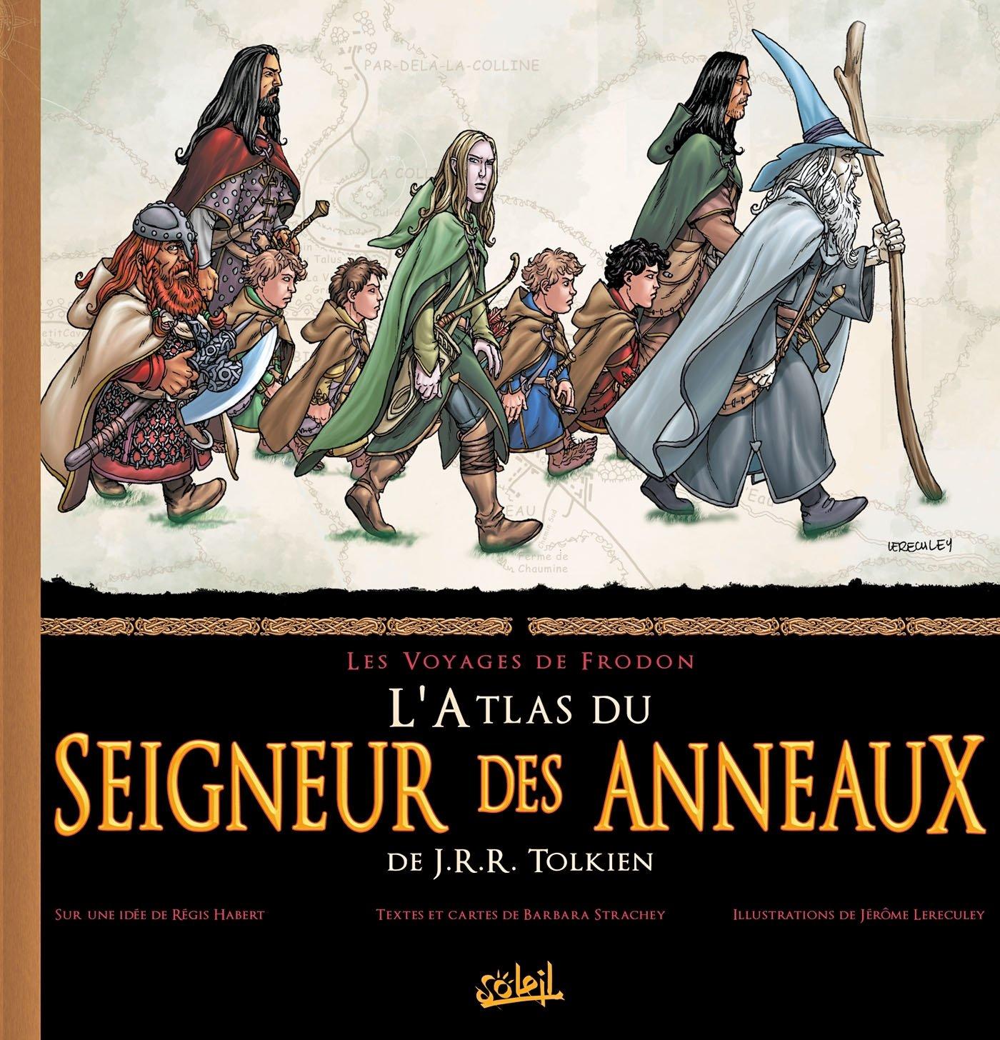 Atlas du Seigneur des Anneaux Relié – 24 novembre 2010 Barbara Strachey Jérôme Lereculey Soleil 2302014545