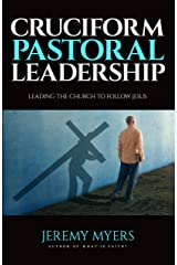 Cruciform Pastoral Leadership: Leading the Church to Follow Jesus (Close Your Church for Good Book 5) Kindle Edition