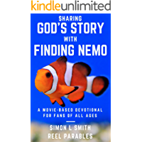 Sharing God's Story with Finding Nemo: A Movie-Based Devotional for Fans of All Ages Designed for Parents and Adults to Read with Childern (Sharing God's Story with Movies Book 2)