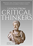 Lessons From Critical Thinkers: Methods for Clear Thinking and Analysis in Everyday Situations from the Greatest…