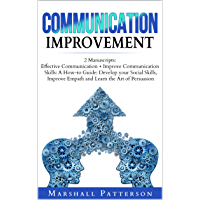 Communication Improvement: 2 Manuscripts: Effective Communication + Improve Communication Skills: A How-to Guide: Develop your Social Skills, Improve Empath ... the Art of Persuasion (English Edition)
