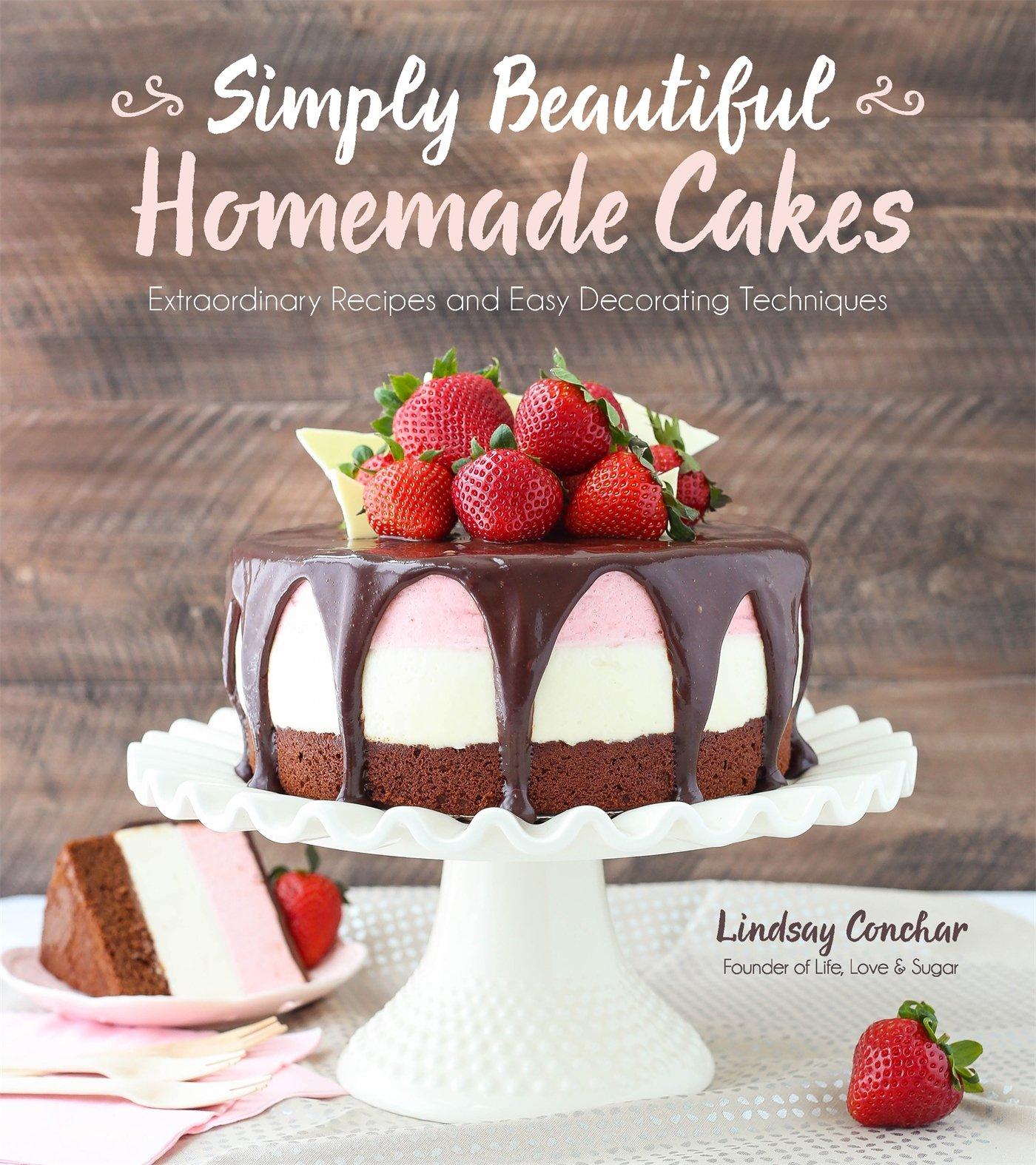 Simply Beautiful Homemade Cakes Extraordinary Recipes And Easy